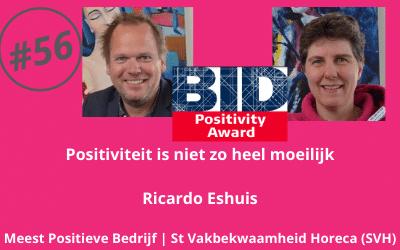 #56 Positiviteit is niet zo heel moeilijk – Ricardo Eshuis (Meest Positieve Bedrijf | SVH Stichting Vakbekwaamheid Horeca