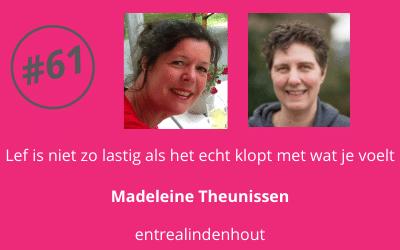 #61 Lef is niet zo lastig als het echt klopt met wat je voelt – Madeleine Theunissen (manager entrealindenhout)