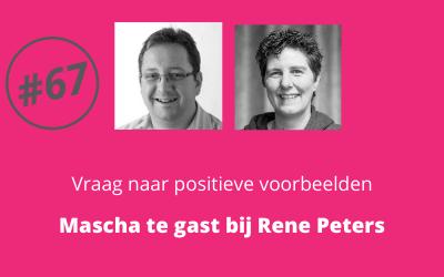 #67 Vraag naar positieve voorbeelden, hoe heb je dat voor elkaar gekregen? – Mascha te gast bij René Peters